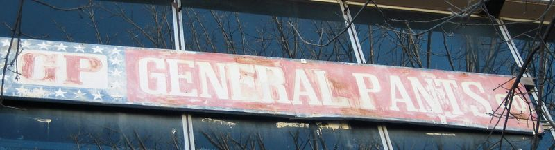 At first glance I thought this sign was for General Paint, but it's actually for the General PANTS Company